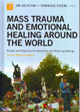 Mass Trauma & Emotional Healing around the World: Rituals and Practices for Resilience and Meaning-Making Volume II
