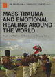 Mass Trauma & Emotional Healing around the World: Rituals and Practices for Resilience and Meaning-Making Volume |
